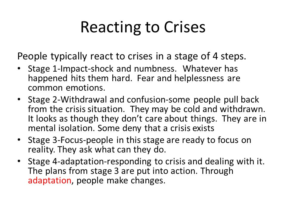 Reacting to Crises People typically react to crises in a stage of 4 steps.