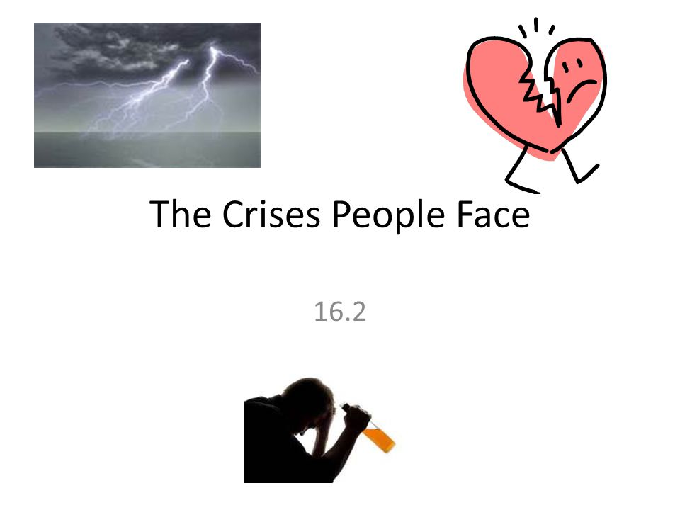 The Crises People Face 16.2