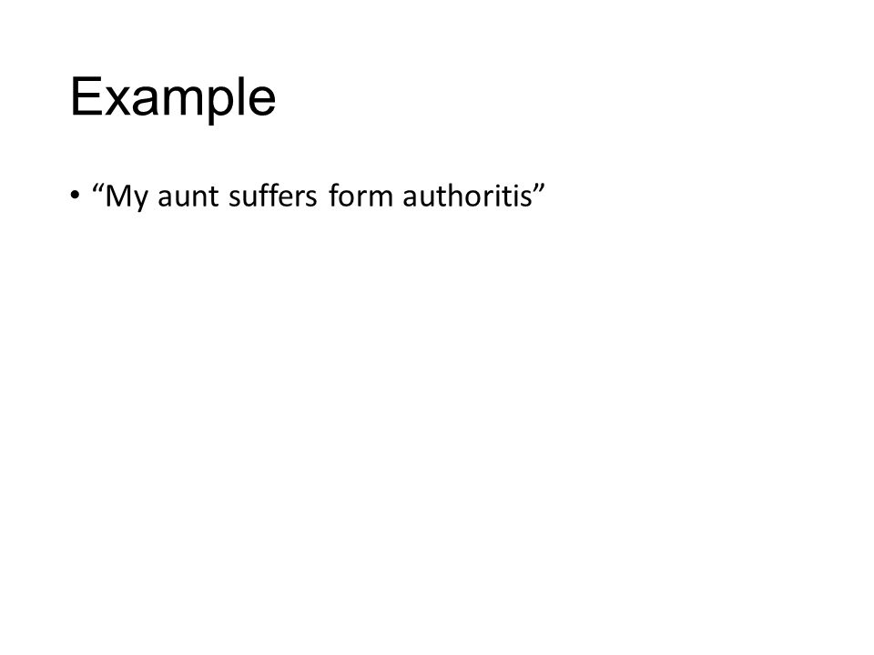 Example My aunt suffers form authoritis