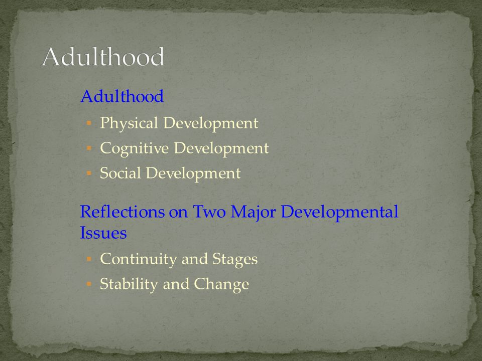 Adulthood Adulthood Reflections on Two Major Developmental Issues