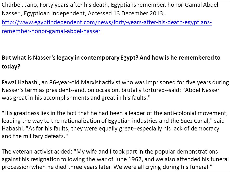 Charbel, Jano, Forty years after his death, Egyptians remember, honor Gamal Abdel Nasser , Egyptioan Independent, Accessed 13 December 2013, http://www.egyptindependent.com/news/forty-years-after-his-death-egyptians-remember-honor-gamal-abdel-nasser
