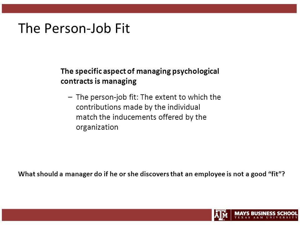 The Person-Job Fit The specific aspect of managing psychological contracts is managing.