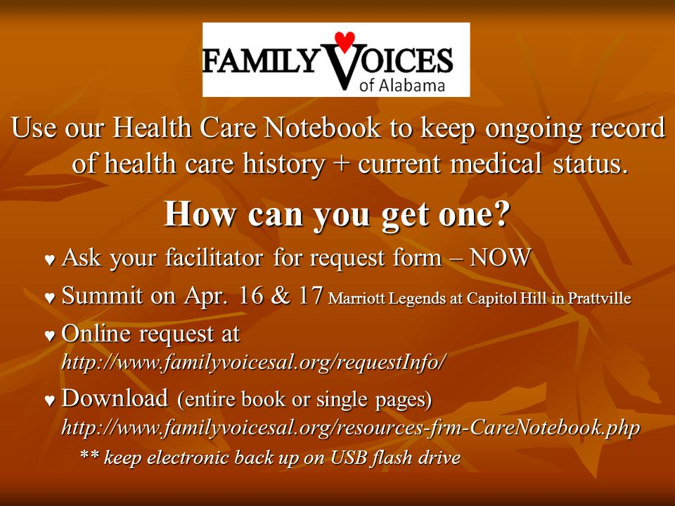 Use our Health Care Notebook to keep ongoing record of health care history + current medical status.