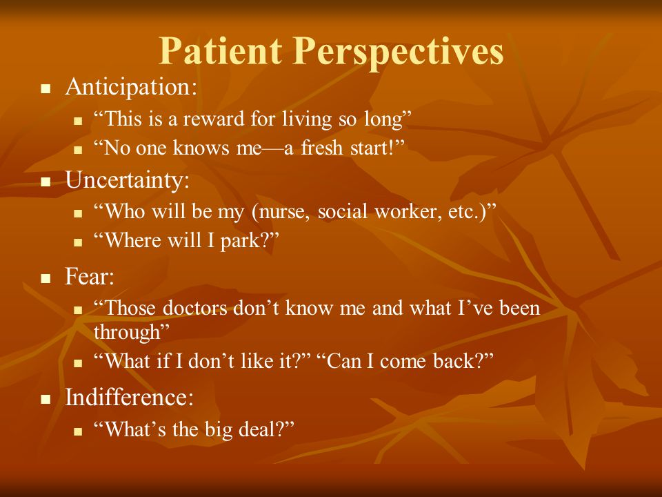 Patient Perspectives Anticipation: Uncertainty: Fear: Indifference: