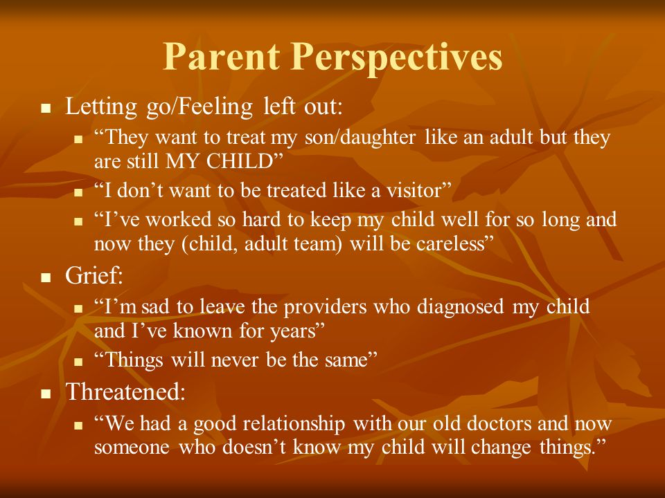 Parent Perspectives Letting go/Feeling left out: Grief: Threatened: