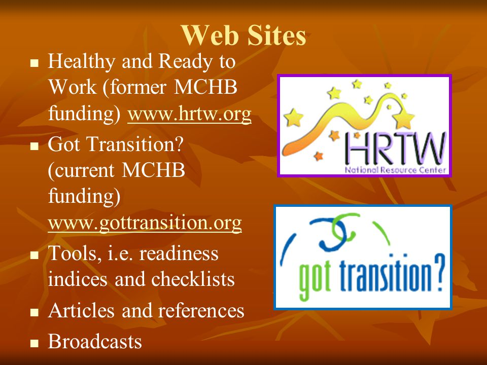 Web Sites Healthy and Ready to Work (former MCHB funding) www.hrtw.org