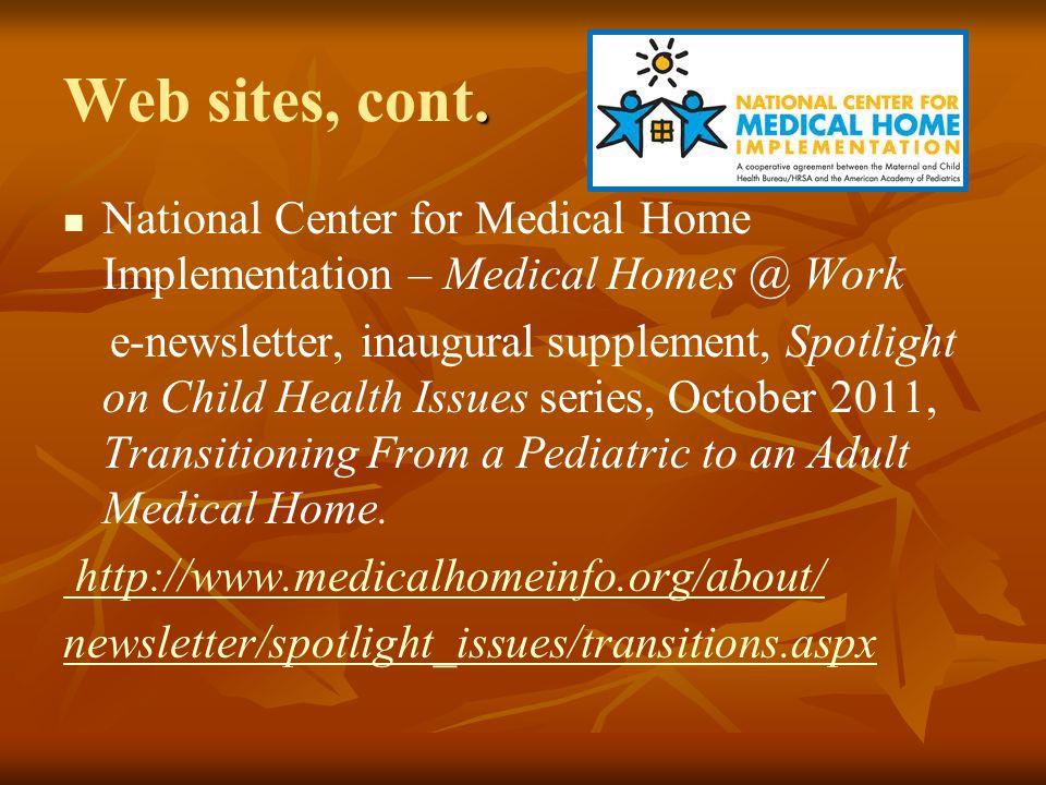 Web sites, cont. National Center for Medical Home Implementation – Medical Homes @ Work.