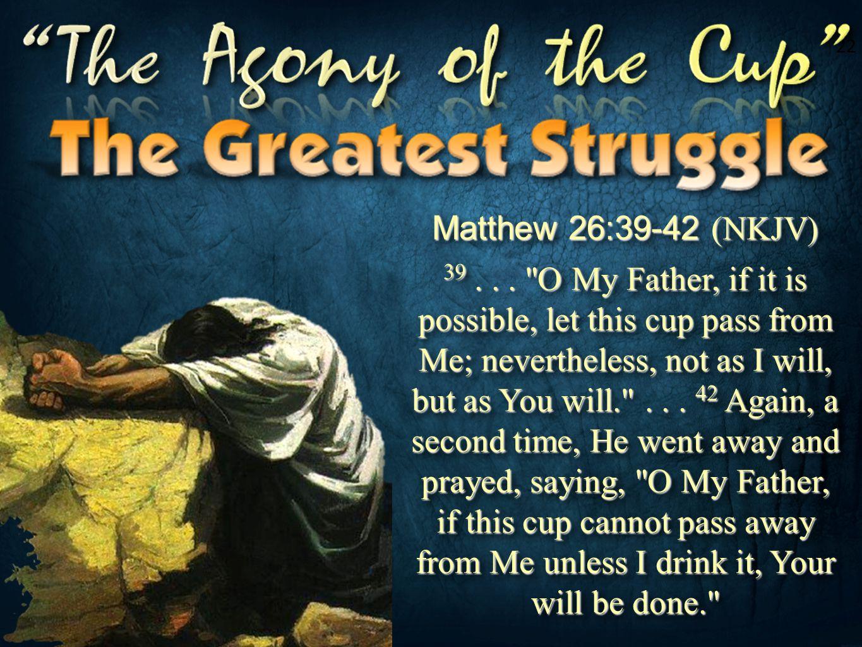 22 Matthew 26:39-42 (NKJV)