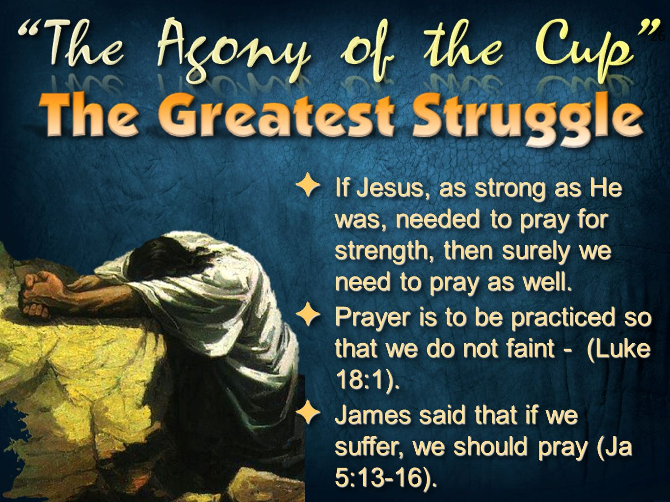 Prayer is to be practiced so that we do not faint - (Luke 18:1).