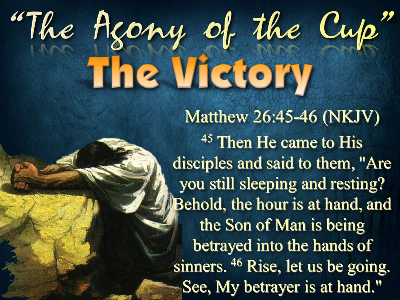 27 Matthew 26:45-46 (NKJV)