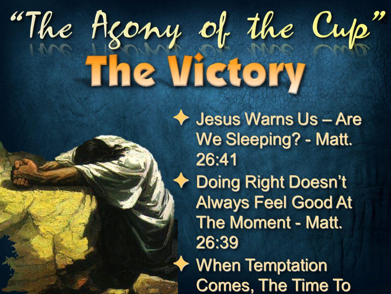 Jesus Warns Us – Are We Sleeping - Matt. 26:41
