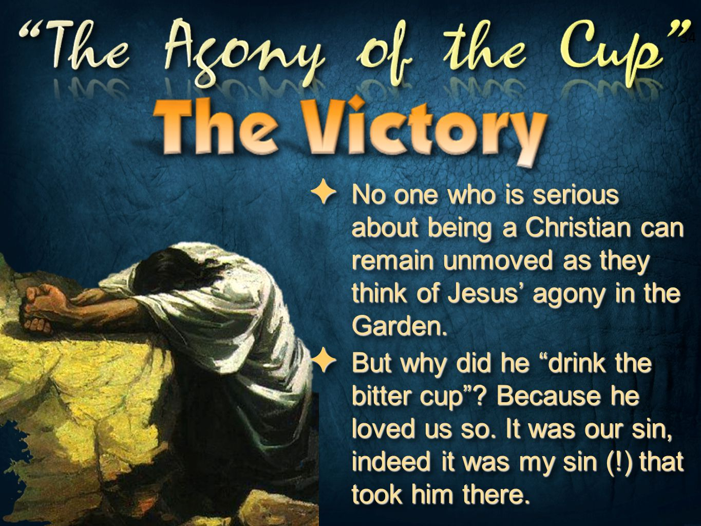 34 No one who is serious about being a Christian can remain unmoved as they think of Jesus' agony in the Garden.