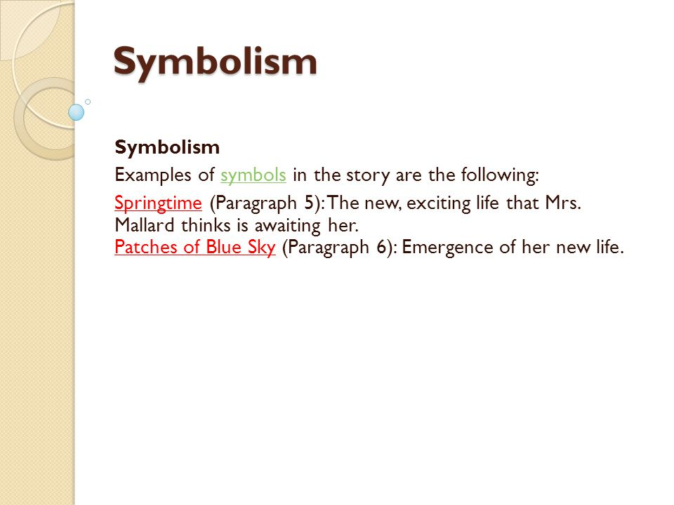 Symbolism Symbolism. Examples of symbols in the story are the following: