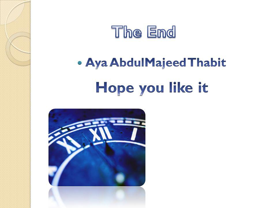 The End Aya AbdulMajeed Thabit Hope you like it