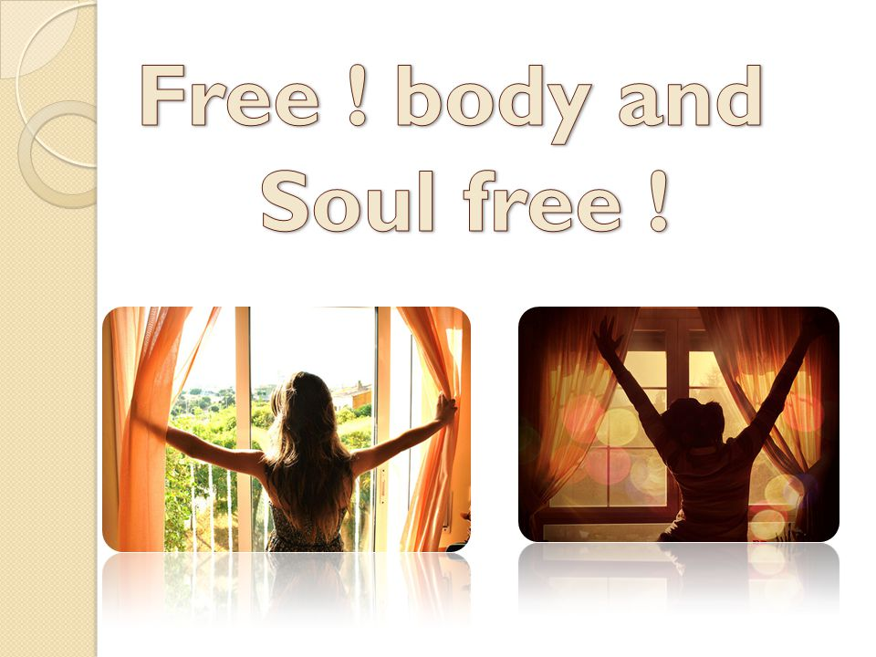 Free ! body and Soul free !