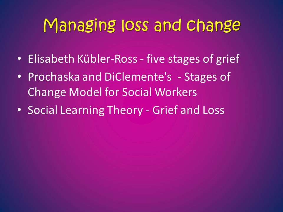 Managing loss and change