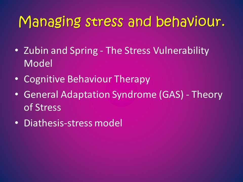 Managing stress and behaviour.