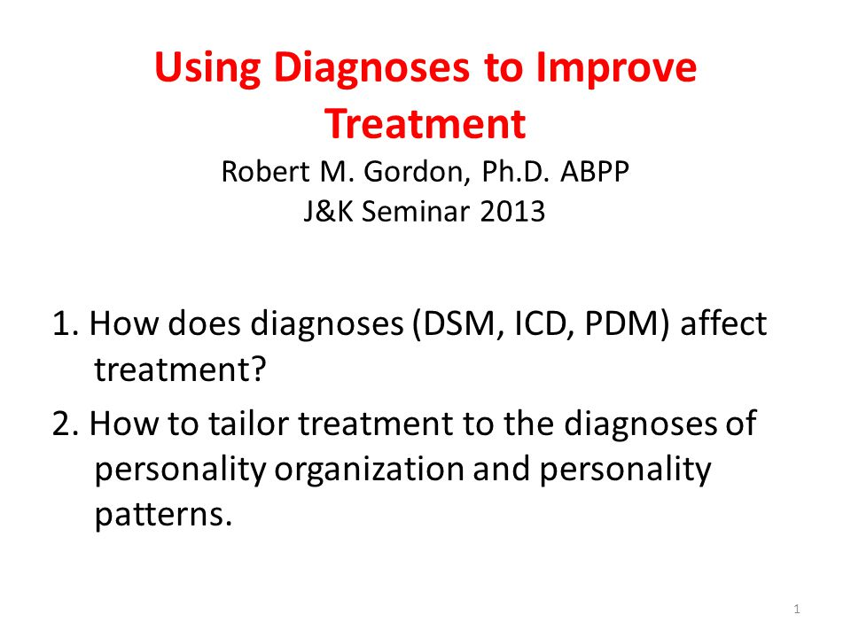 Using Diagnoses to Improve Treatment Robert M. Gordon, Ph. D