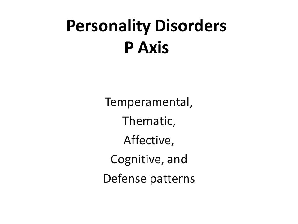 Personality Disorders P Axis