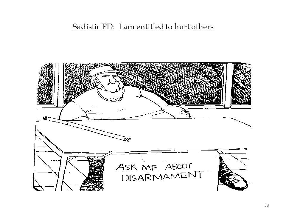 Sadistic PD: I am entitled to hurt others