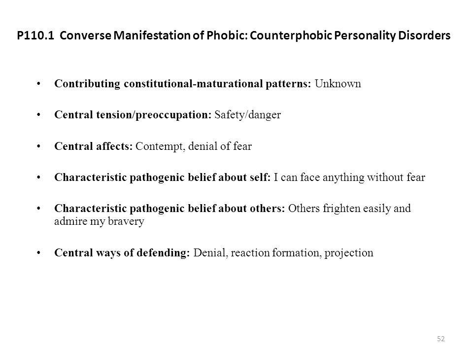 P110.1 Converse Manifestation of Phobic: Counterphobic Personality Disorders