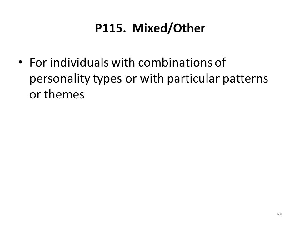 P115. Mixed/Other For individuals with combinations of personality types or with particular patterns or themes.