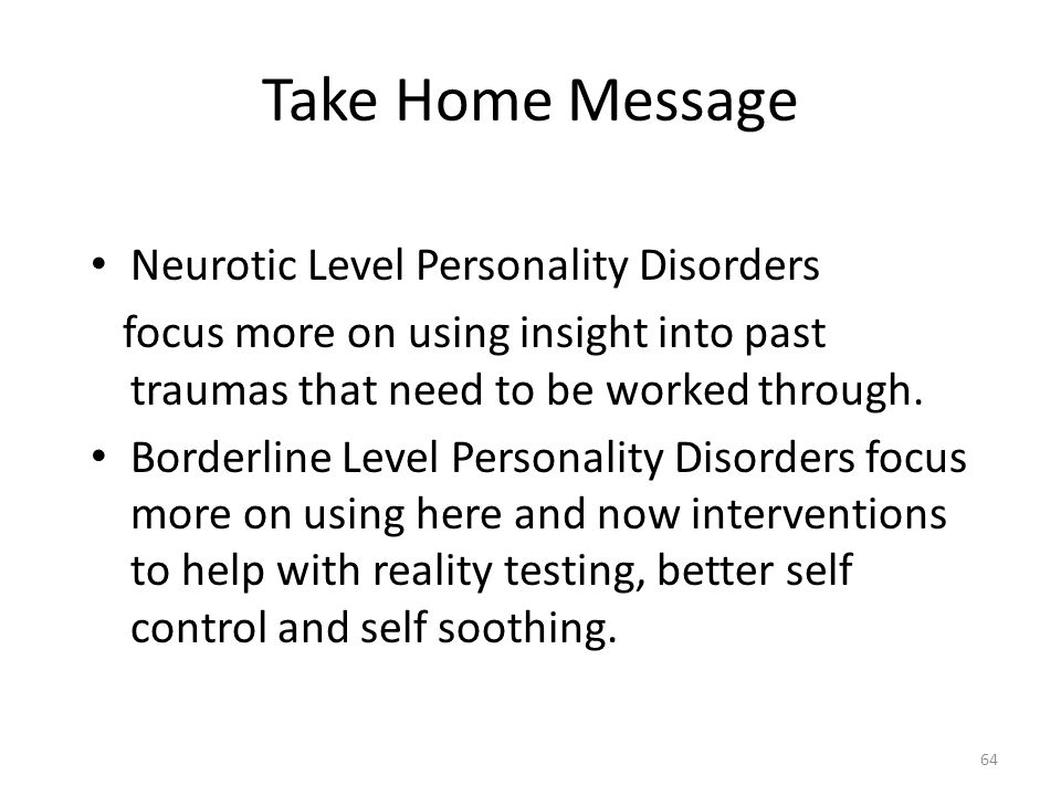 Take Home Message Neurotic Level Personality Disorders