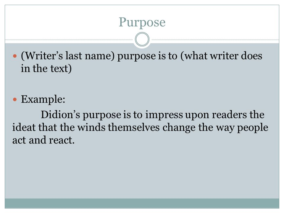 Purpose (Writer's last name) purpose is to (what writer does in the text) Example:
