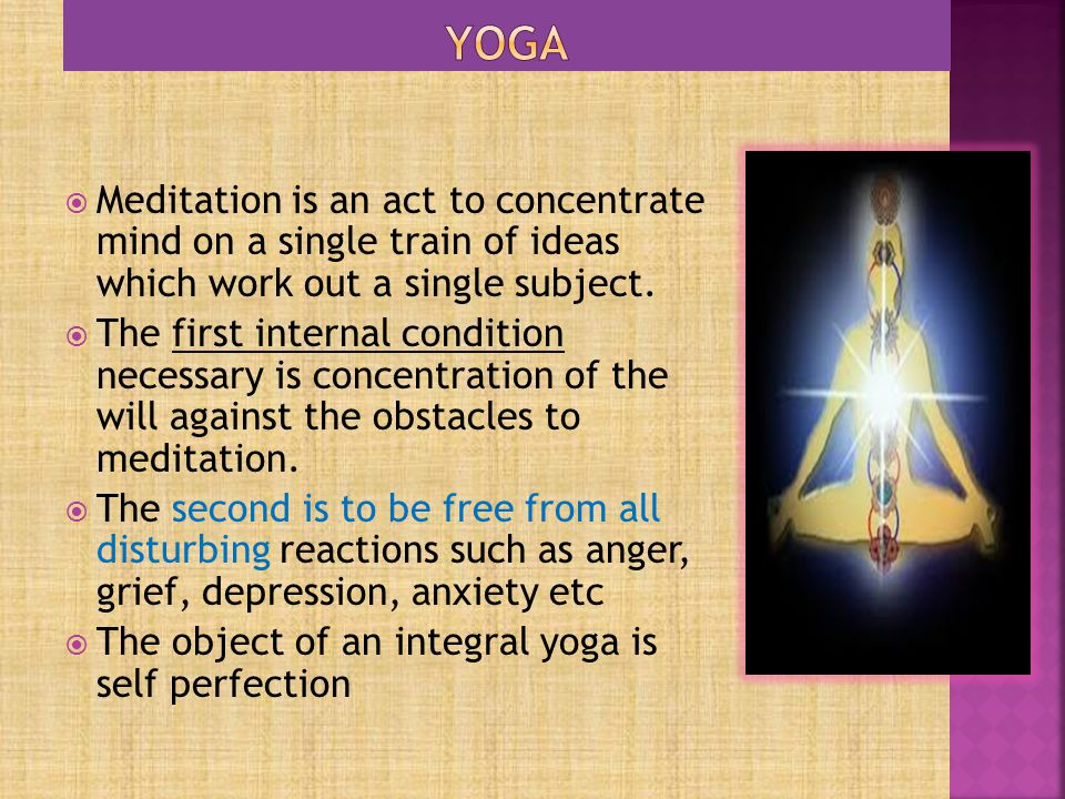yoga Meditation is an act to concentrate mind on a single train of ideas which work out a single subject.