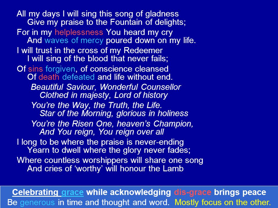All my days I will sing this song of gladness Give my praise to the Fountain of delights;