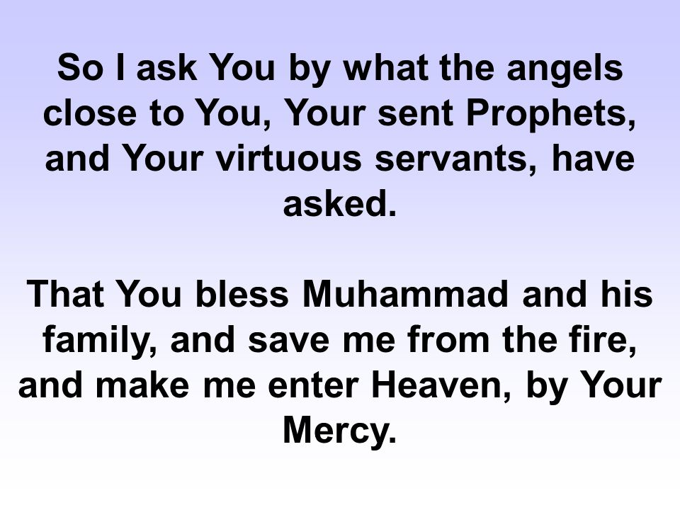 So I ask You by what the angels close to You, Your sent Prophets, and Your virtuous servants, have asked.