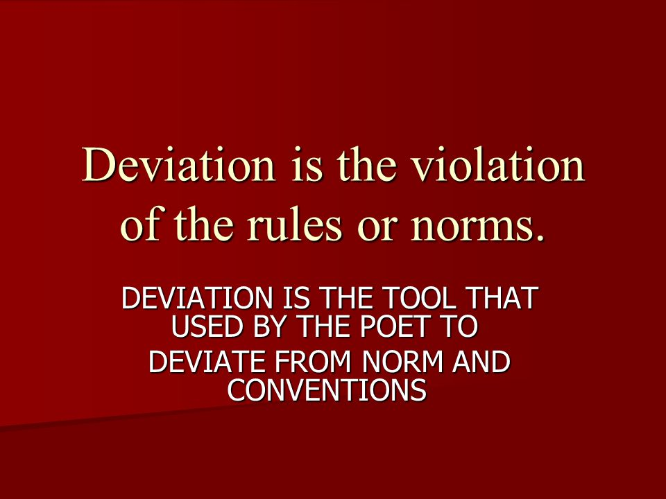 Deviation is the violation of the rules or norms.