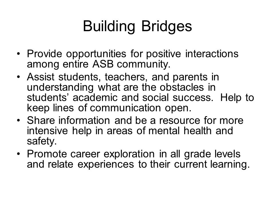 Building Bridges Provide opportunities for positive interactions among entire ASB community.
