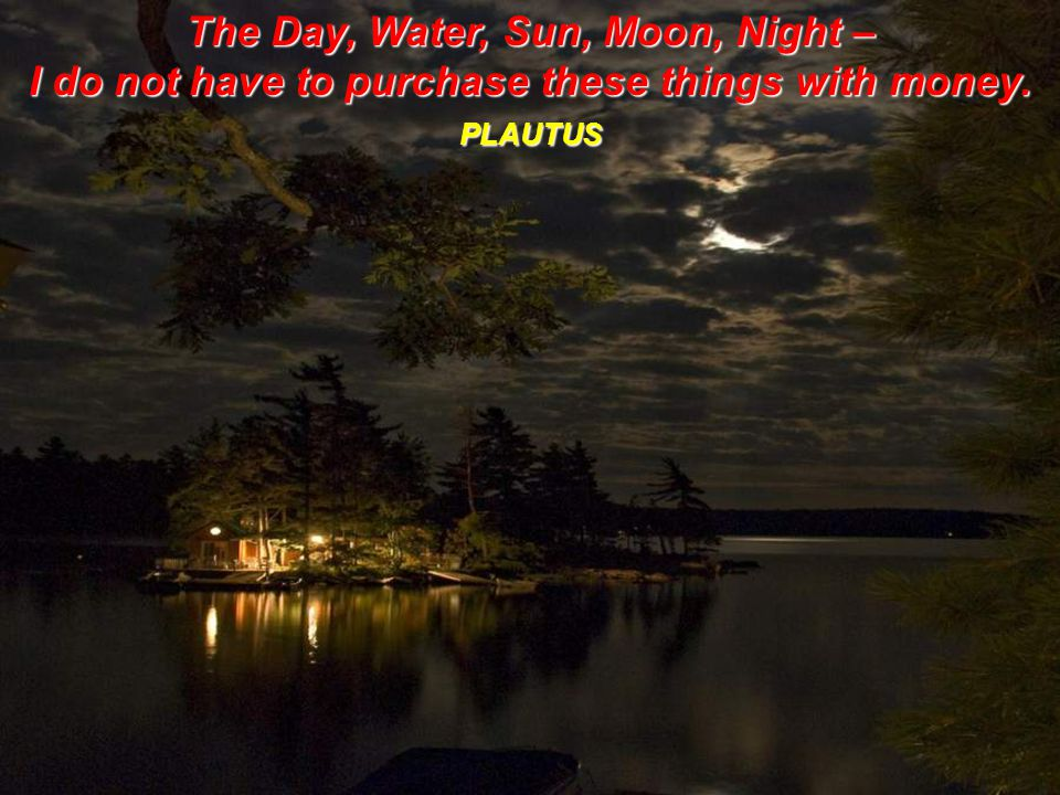 The Day, Water, Sun, Moon, Night –