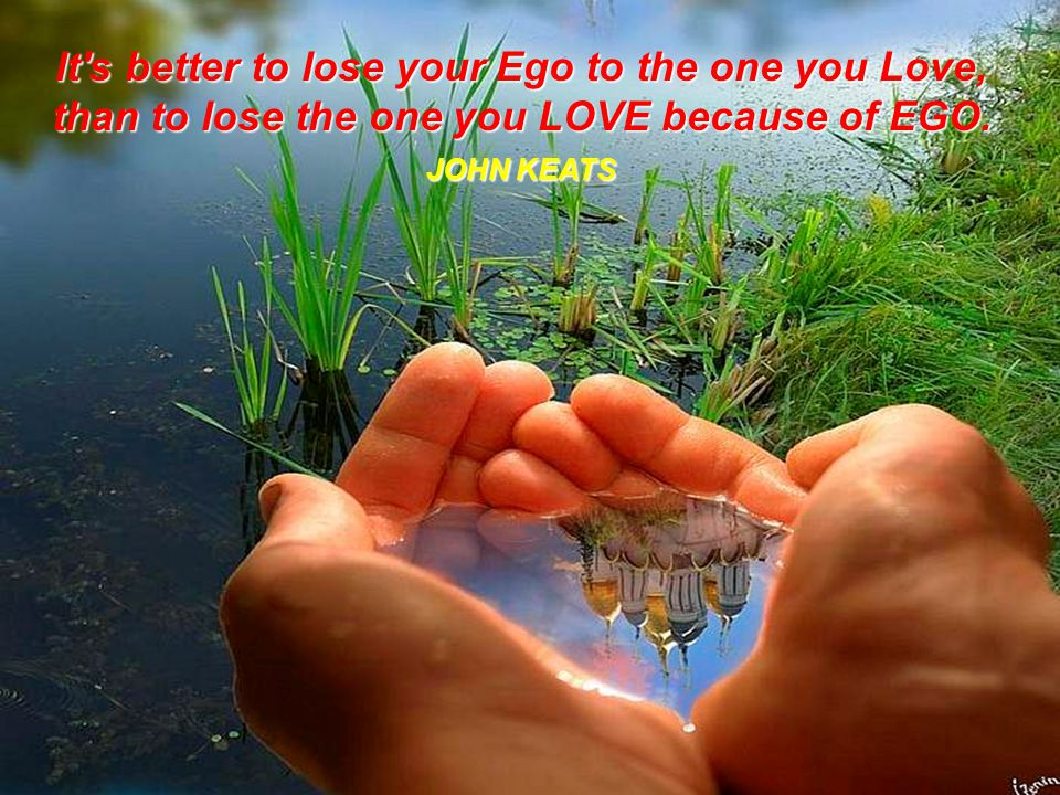 It s better to lose your Ego to the one you Love,
