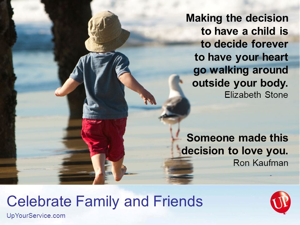Someone made this decision to love you. Ron Kaufman