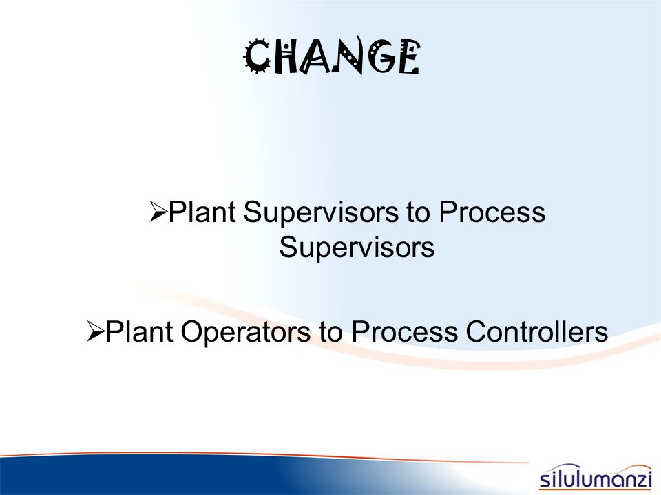 CHANGE Plant Supervisors to Process Supervisors