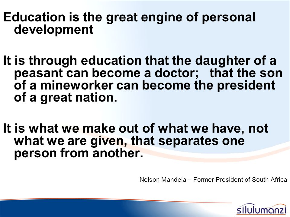 Education is the great engine of personal development