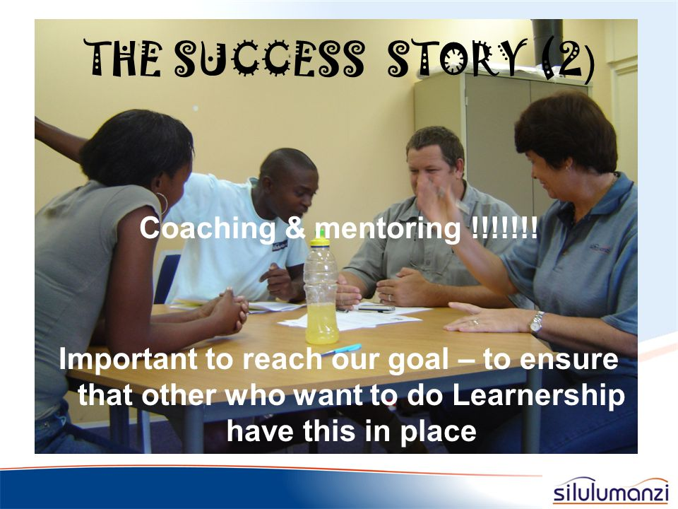THE SUCCESS STORY (2) Coaching & mentoring !!!!!!!