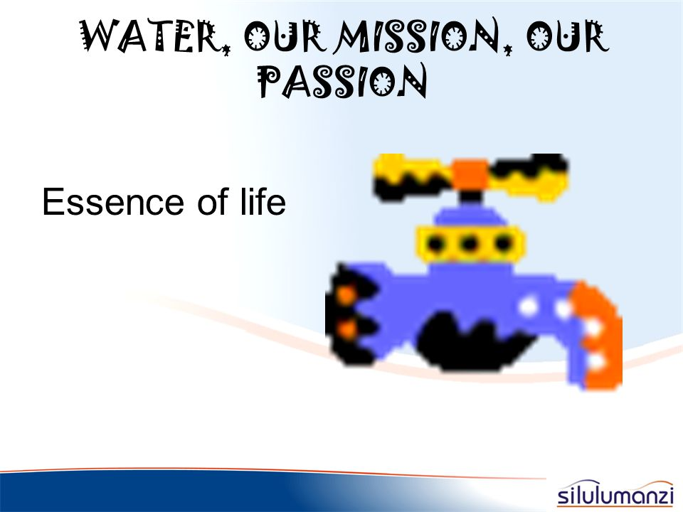 WATER, OUR MISSION, OUR PASSION