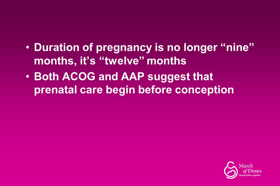 Duration of pregnancy is no longer nine months, it's twelve months