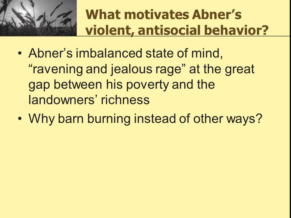 What motivates Abner's violent, antisocial behavior