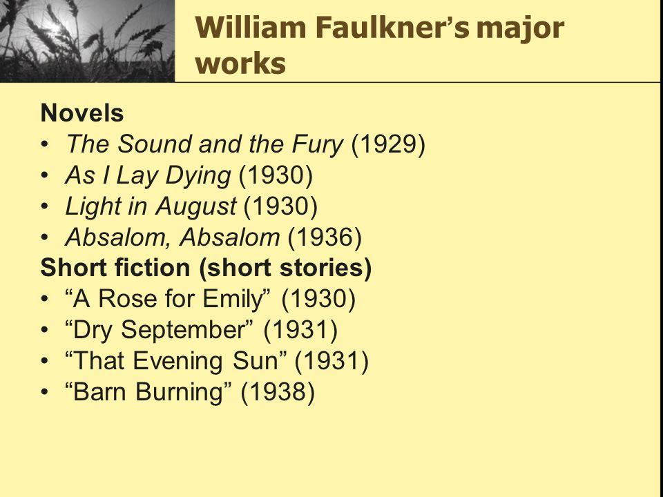 an overview of the sad story barn burning by william faulkner Ab is discovered to be mixed up in an incident of barn-burning william faulkner was a friend and member of american a story by faulkner, lucas.