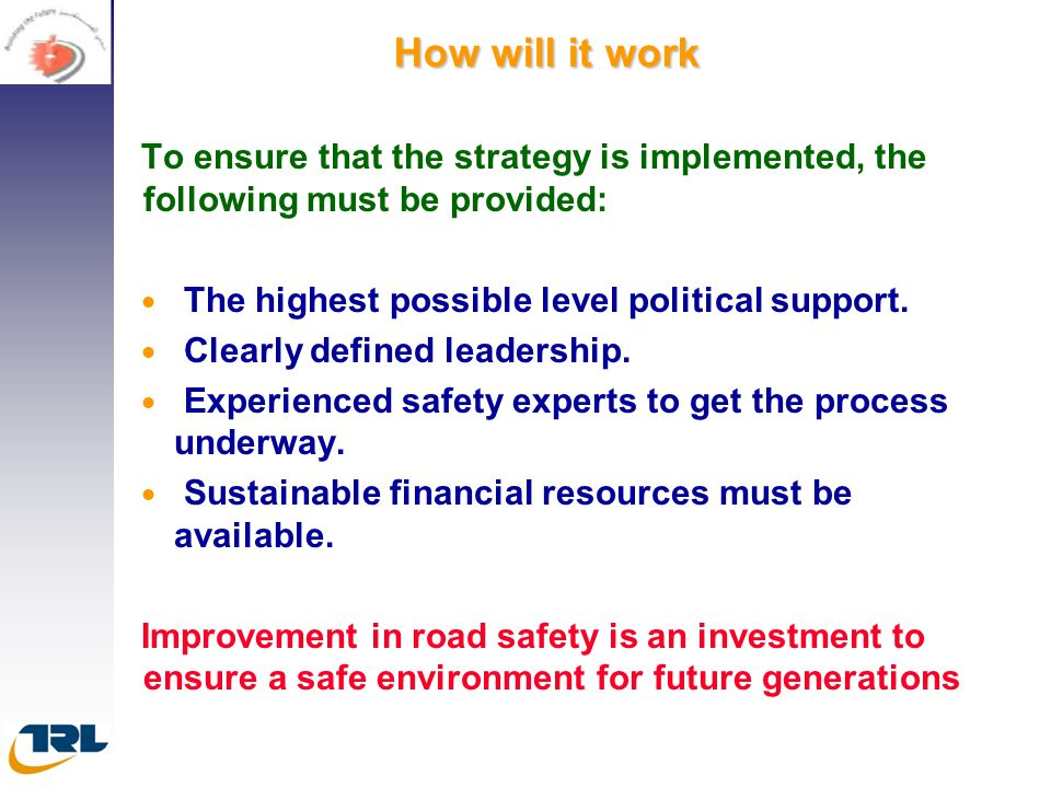How will it work To ensure that the strategy is implemented, the following must be provided: The highest possible level political support.