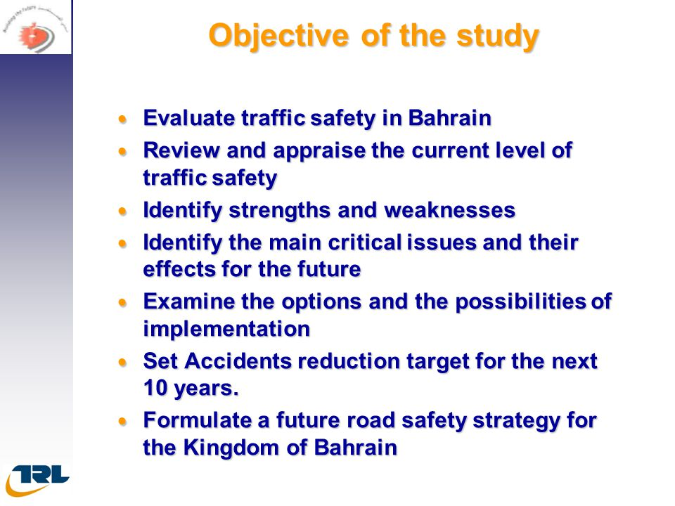 Objective of the study Evaluate traffic safety in Bahrain