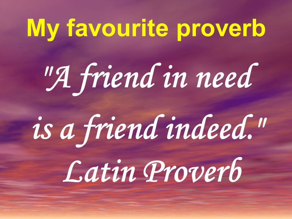 is a friend indeed. Latin Proverb