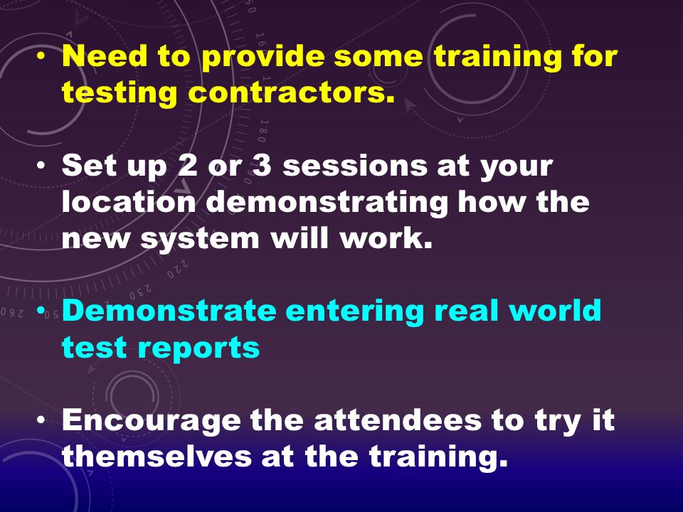 Need to provide some training for testing contractors.