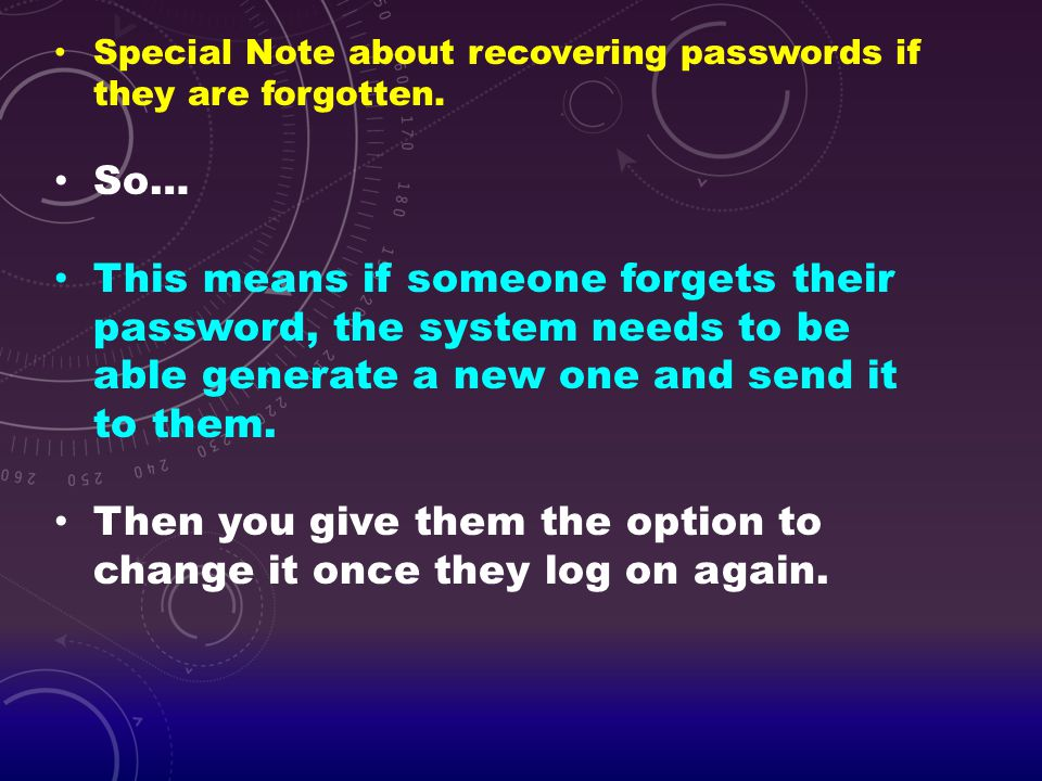 Then you give them the option to change it once they log on again.