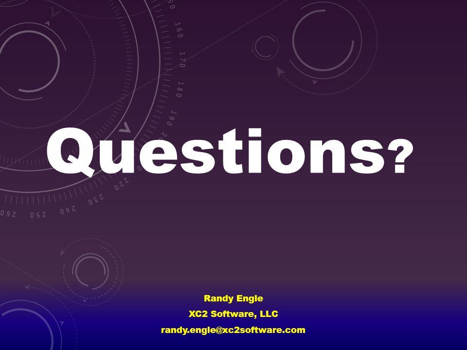 Questions Randy Engle XC2 Software, LLC randy.engle@xc2software.com