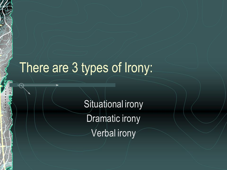 There are 3 types of Irony: